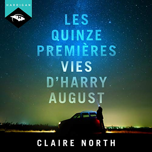 Les Quinze Premières Vies d'Harry August                   By:                                                                                                                                 Claire North                               Narrated by:                                                                                                                                 Richard Andrieux                      Length: 13 hrs and 47 mins     Not rated yet     Overall 0.0