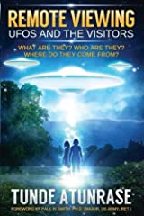 Remote Viewing UFOS and the VISITORS: Where do they come from? What are they? Who are they? Why are they here? Paperback