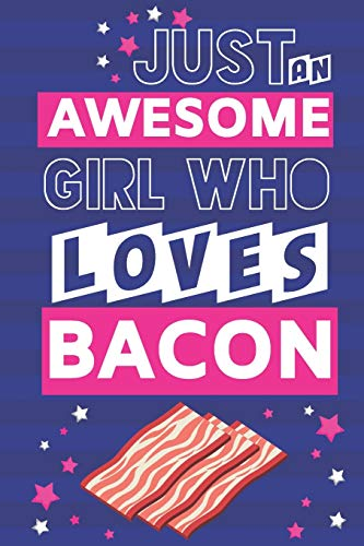 Just an Awesome Girl Who Loves Bacon: Bacon Gifts for Women: Blue & Pink Lined Notebook
