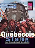 Reise Know-How Sprachführer Québécois Slang - das Französisch Kanadas: Kauderwelsch-Band 99