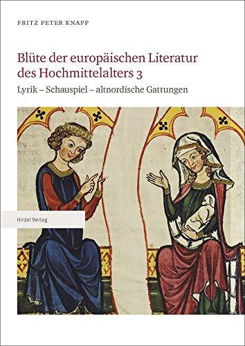 Blüte der europäischen Literatur des Hochmittelalters 3: Lyrik – Schauspiel – altnordische Gattungen