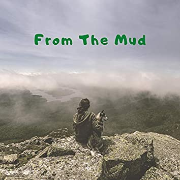 From the Mud