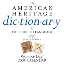 The American Heritage Dictionary of the English Language: Fourth Edition Word-a-Day 2004 (Day-To-Day)