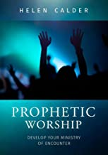 Prophetic Worship: Develop Your Ministry of Encounter