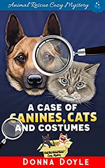 A Case of Canines, Cats and Costumes (Curly Bay Animal Rescue Cozy Mystery Book 6) by [Donna Doyle]