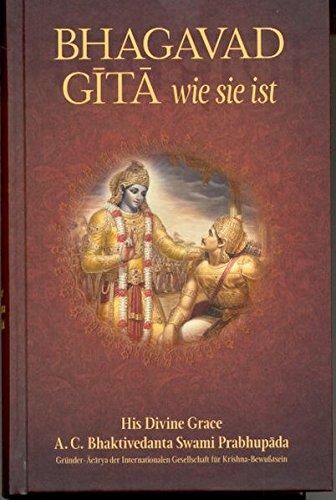 Bhagavad-gītā wie sie ist: Aus dem Original-Sanskrit übersetzt und kommentiert von A.C. Bhaktivedanta Swami Prabhupada
