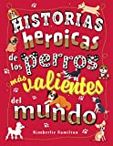 Historias heroicas de los perros más valientes del mundo (Castellano - A PARTIR DE 8 AÑOS - LIBROS DIDÁCTICOS - Otros libros)