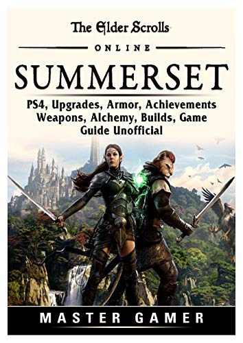 The Elder Scrolls Online Summerset, PS4, Upgrades, Armor, Achievements, Weapons, Alchemy, Builds, Game Guide Unofficial