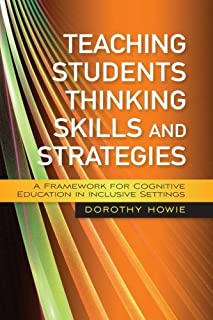 Teaching Students Thinking Skills and Strategies: A Framework for Cognitive Education in Inclusive Settings by Dorothy How...