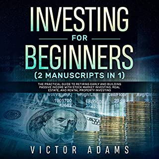Investing for Beginners, 2 Manuscripts in 1     The Practical Guide to Retiring Early and Building Passive Income with Stock Market Investing, Real Estate, and Rental Property Investing              Written by:                                                                                                                                 Victor Adams                               Narrated by:                                                                                                                                 Michael Reaves                      Length: 6 hrs and 50 mins     Not rated yet     Overall 0.0
