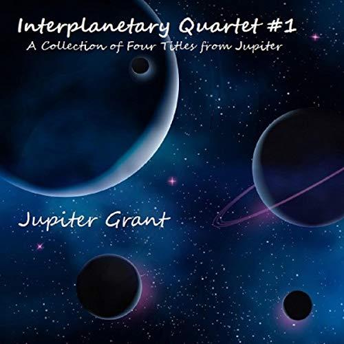 Interplanetary Quartet #1 Audiobook By Jupiter Grant cover art