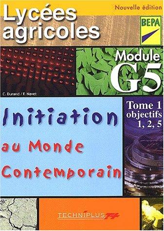 Initiation au monde contemporain Lycées agricoles BEPA module G5. : Tome 1, objectifs 1, 2, 5