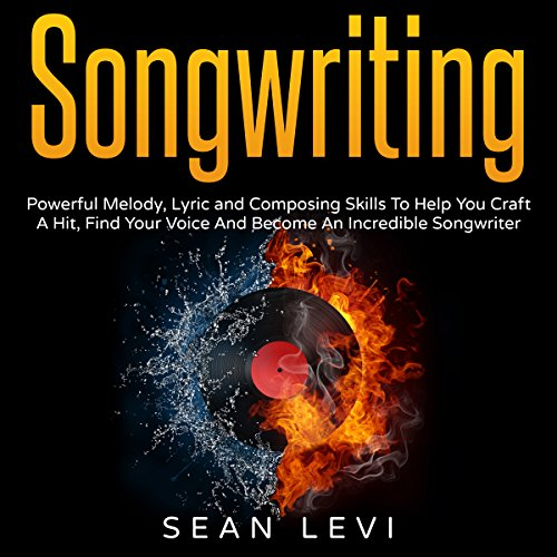 Songwriting: Powerful Melody, Lyric and Composing Skills to Help You Craft a Hit Titelbild