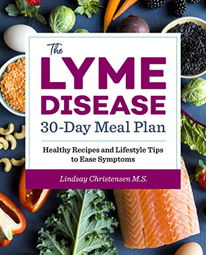 The Lyme Disease 30-Day Meal Plan: Healthy Recipes and Lifestyle Tips to Ease Symptoms