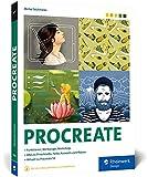 Procreate: Digital zeichnen auf dem iPad – das Handbuch zu Procreate 5X. Praxistipps und Workshops...