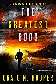 The Greatest Good (Garrison Chase Thriller Book 1) by [Craig N. Hooper]