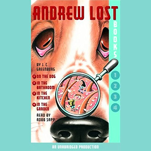 Andrew Lost     #1: Andrew Lost on the Dog; #2: Andrew Lost in the Bathroom; #3: Andrew Lost in the Kitchen; #4: Andrew Lost in the Garden              By:                                                                                                                                 J.C. Greenburg                               Narrated by:                                                                                                                                 Robb Sapp                      Length: 2 hrs and 58 mins     12 ratings     Overall 3.6