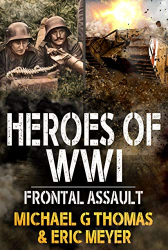 Frontal Attack: Heroes of WW1 Book 1 by [Michael G. Thomas, Eric Meyer]