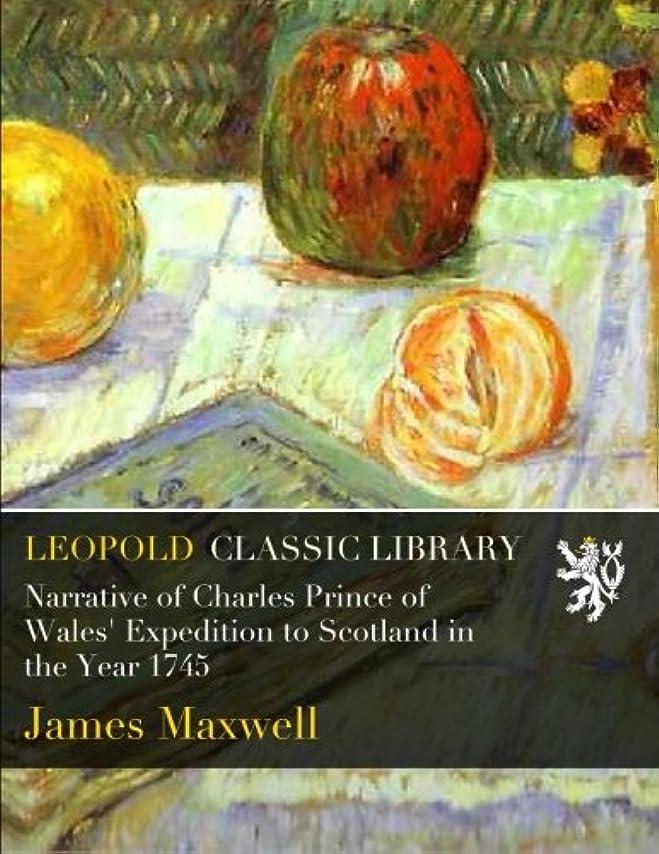 バーストリラックスした魅力的Narrative of Charles Prince of Wales' Expedition to Scotland in the Year 1745