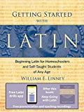 Getting Started with Latin Beginning Latin for Homeschoolers and Self-Taught Students of Any Age English Edition