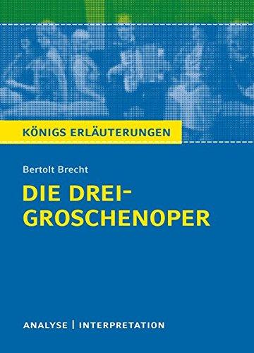 Die Dreigroschenoper von Bertolt Brecht.: Textanalyse und Interpretation mit ausführlicher Inhaltsangabe und Abituraufgaben mit Lösungen (Königs Erläuterungen, Band 333)