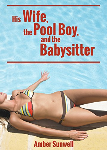 His Wife, the Pool Boy, and the Babysitter: An Erotic Novella ((Cougar Cuckold Babysitter Erotica)) (English Edition)