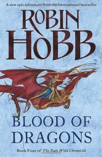 Blood of Dragons (The Rain Wild Chronicles, Book 4) by Hobb, Robin on 14/03/2013 unknown edition
