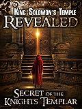 King Solomon's Temple Revealed: Secret of the Knights Templar