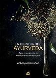 La ciencia del ayurveda. Guía completa de la medicina india tradicional (Salud natural)