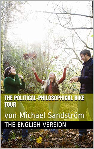 The political-philosophical bike tour: von Michael Sandström (English Edition)
