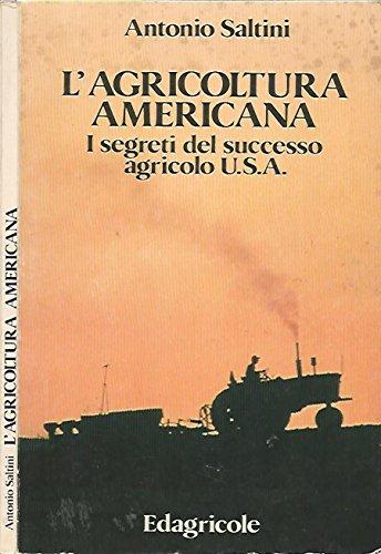 L'agricoltura americana. I segreti del successo agricolo u.s.a..