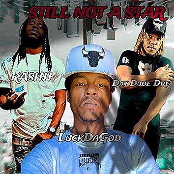 Still not a star (feat. Dat Dude Dre & KASHH)