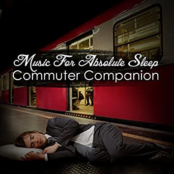 Music for Absolute Sleep: Commuter Companion