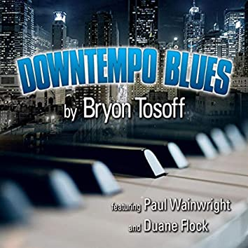 Downtempo Blues (feat. Duane Flock & Paul Wainwright)