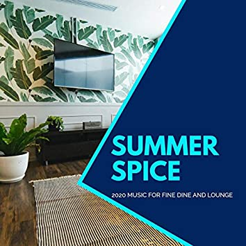 Summer Spice - 2020 Music For Fine Dine And Lounge