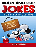 . Crazy and Silly Jokes for 8 years old kids: a collection of jokes for a good belly laugh