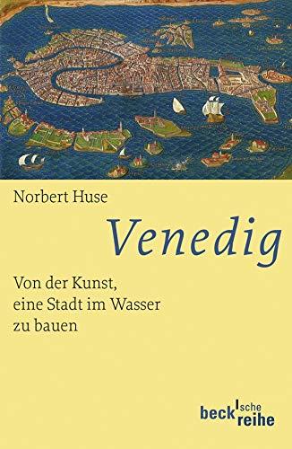 Venedig: Von der Kunst, eine Stadt im Wasser zu bauen (Beck'sche Reihe)