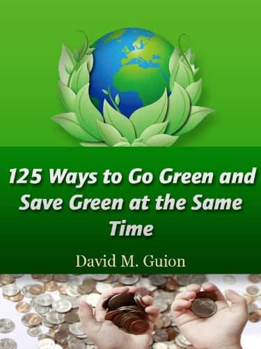 125 Ways to Go Green and Save Green at the Same Time (English Edition)