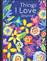 Things I love Journal: Express the things you love with lined and decorative areas to write, draw & color with a flowery cover (Love & Keepsake Journals)