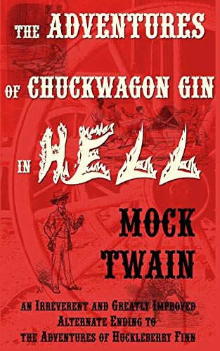 The Adventures of Chuck-Wagon Gin in Hell (An Irreverent and Greatly Improved Alternate Ending to the Adventures of Huckleberry Finn)