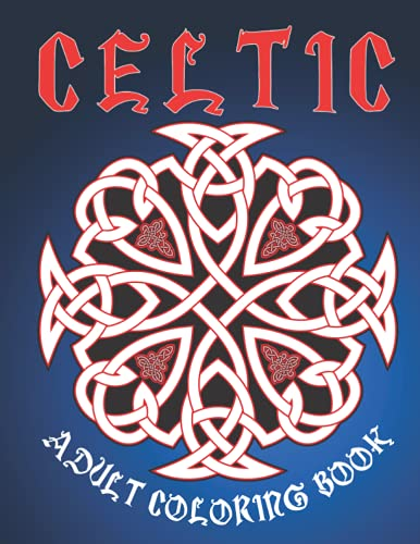 Celtic Adult Coloring Book: Celtic Inspired Mandalas Art And Irish Mythology Designs | Relaxation Symbols With Cats, Signs, Crosss, Gothic Wheels, Tattoo, Knotwork And More