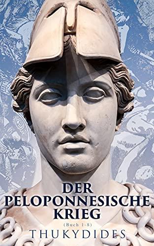 Der Peloponnesische Krieg (Buch 1-8): Der größte Kampf um die Hegemonie im antiken Griechenland