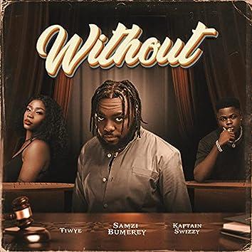 Without (feat. Tiwye & Kaptain Swizzy)