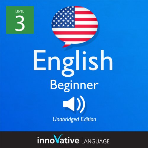 Learn English - Level 3: Beginner English, Volume 1: Lessons 1-25     Beginner English #3              By:                                                                                                                                 Innovative Language Learning                               Narrated by:                                                                                                                                 EnglishClass101.com                      Length: 4 hrs and 59 mins     4 ratings     Overall 4.0