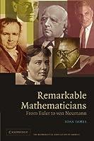 Remarkable Mathematicians: From Euler to von Neumann (The Spectrum Series)