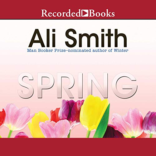 Spring                   Written by:                                                                                                                                 Ali Smith                               Narrated by:                                                                                                                                 Juliette Burton                      Length: 7 hrs and 2 mins     Not rated yet     Overall 0.0