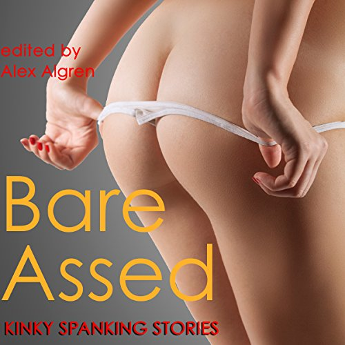 Bare Assed: Kinky Spanking Stories audiobook cover art