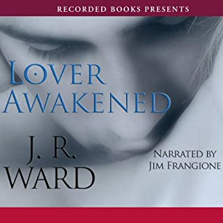 Lover Awakened     Black Dagger Brotherhood, Book 3              Written by:                                                                                                                                 J. R. Ward                               Narrated by:                                                                                                                                 Jim Frangione                      Length: 15 hrs and 12 mins     17 ratings     Overall 4.6