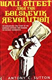 Wall Street and the Bolshevik Revolution: The Remarkable True Story of the American Capitalists Who Financed the Russian Communists