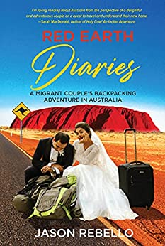Red Earth Diaries: A Migrant Couple's Backpacking Adventure in Australia by [Jason Rebello, Rod Morrison]